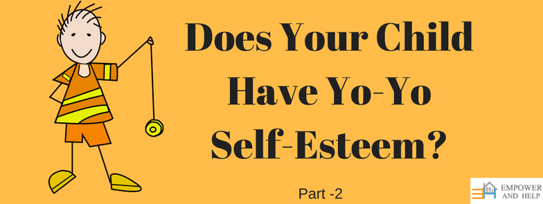 Does Your Child Have Yo-Yo Self-Esteem? (Part -11)
