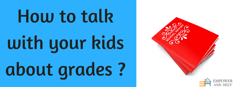 How to talk with your kids about grades ?